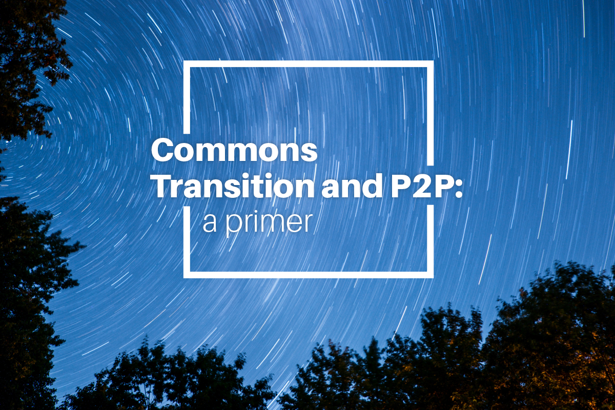 Commons Transition and P2P: a Primer